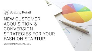 New Customer Acquisition & Conversion Strategies for Your Fashion Startup