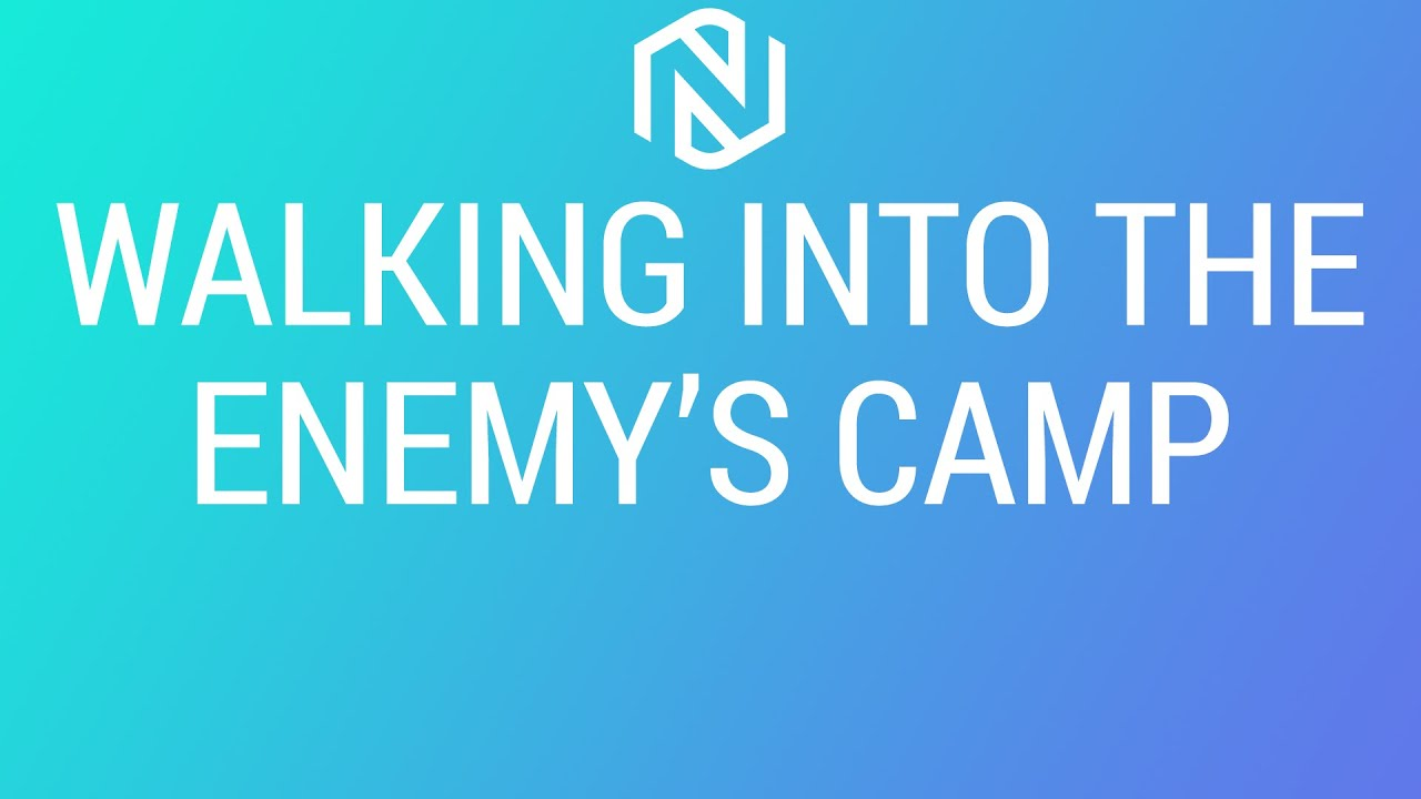 Walking Into The Enemy's Camp - April 4, 2021 - NLAC