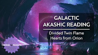 Galactic Akashic Reading   Divided Twin Flame Hearts from Orion
