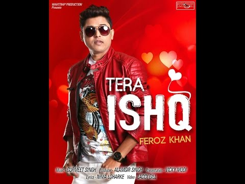 """TERA ISHQ"" FEROZ KHAN FULL VIDEO (HD) | WAVETRAP PRODUCTIONS | LATEST PUNJABI SONG 2016"
