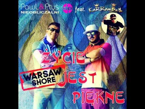 NIEOBLICZALNI PawL & Ptyś feat. KaRRamBa - Życie jest piękne - Warsaw Shore (Club Radio Edit)