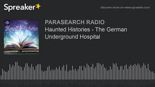 Haunted Histories - The German Underground Hospital