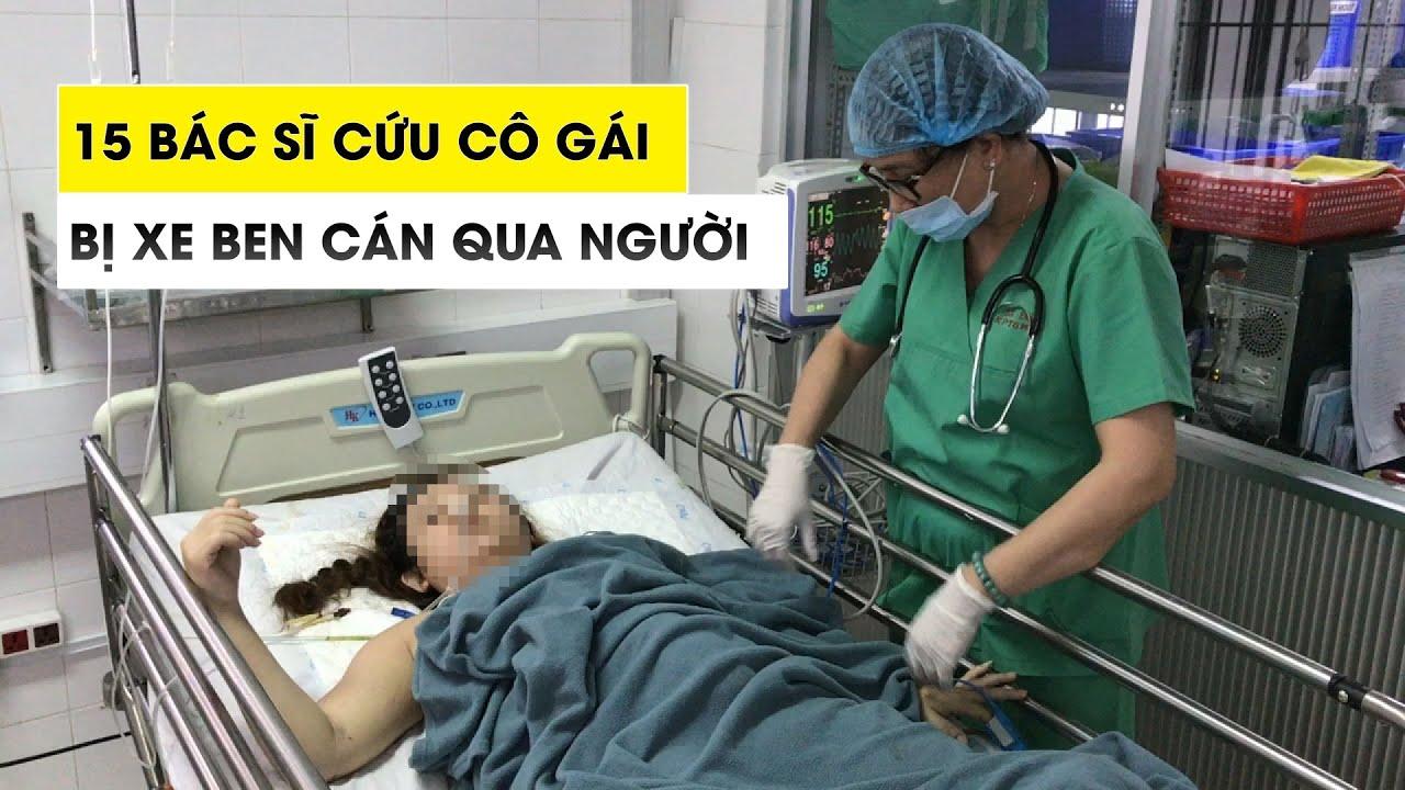 15 bác sĩ cứu cô gái bị xe ben cán qua người thoát khỏi tử thần