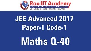 jee advanced 2017 solutions paper 1 code 1 maths q40 by rao iit academy