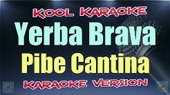 Yerba brava - Pibe cantina (karaoke version)
