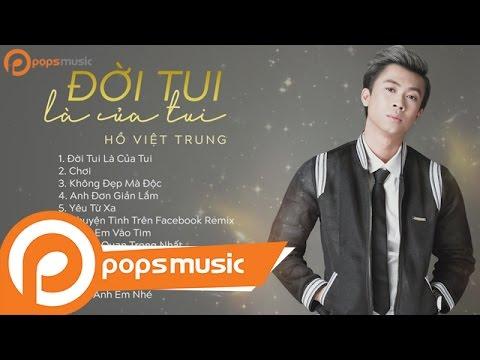 Album Đời Tui Là Của Tui   Hồ Việt Trung
