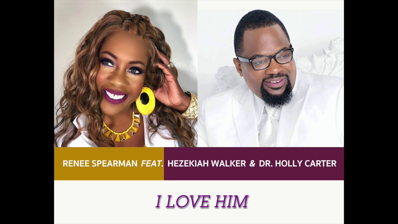 Renee Spearman ft.  Hezekiah Walker & Dr. Holly Carter - I Love Him