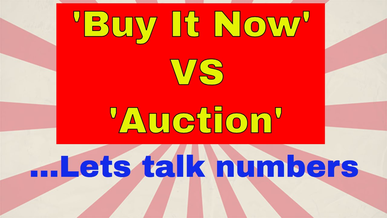 Ebay Buy It Now Vs Auction Lets Look At The Numbers How To Sell On Ebay Youtube