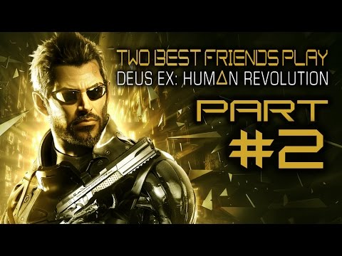 Two Best Friends Play Deus Ex Human Revolution (Part 2)