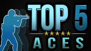 Top 5 Aces - Counter-Strike: Global Offensive