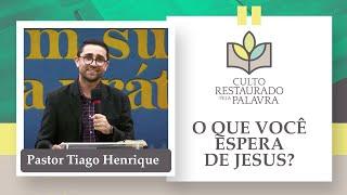 O que você espera de Jesus   Pr. Tiago Henrique   Culto Restaurado pela Palavra