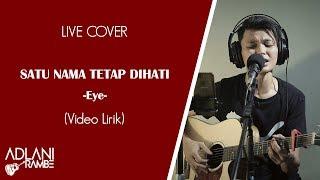 Download Mp3 Satu Nama Tetap Dihati - Eye  Video Lirik  | Adlani Rambe  Live Cover