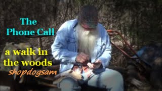 The Phone Call / where am I / a walk in the woods / spoken word