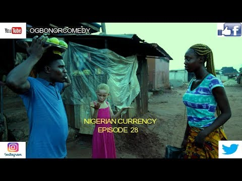 NIGERIAN CURRENCY(OGBONORCOMEDY)