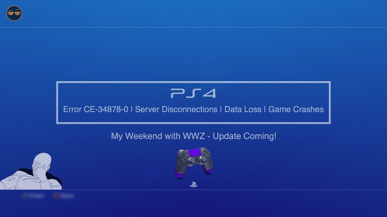 PS4/PSN Error CE-34878-0 Update Fix - Disconnects|Data Loss|PS4 Game Crash  - My Weekend with WWZ