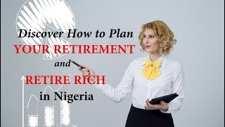 How to Plan Your Retirement & Retire Rich in Nigeria