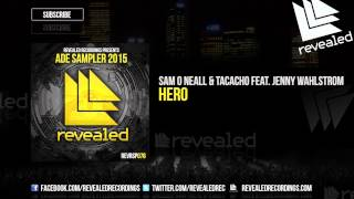 Sam O Neall & Tacacho feat. Jenny Wahlstrom - Hero (Preview) [ADE Sampler 2015 5/10]