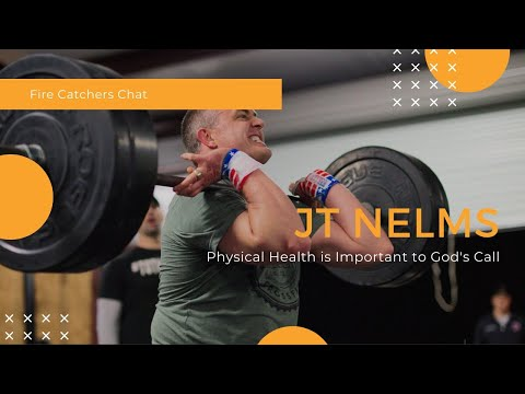 Fire Catchers Chat w/ JT Nelms - Physical Health is Important to God's Call