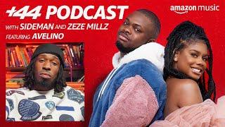 +44 Podcast With Sideman and Zeze Millz | Ep 12 Avelino | Amazon Music