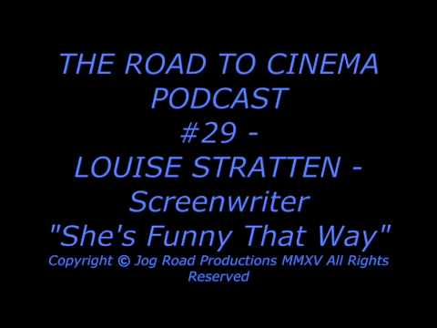 LOUISE STRATTEN - Screenwriter - SHE'S FUNNY THAT WAY - THE ROAD TO CINEMA PODCAST
