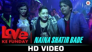 Naina Shatir Bade (Video Song) | Love Ke Funday (2016)