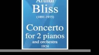 Arthur Bliss (1891-1975) : Concerto for Two pianos and orchestra (1924)