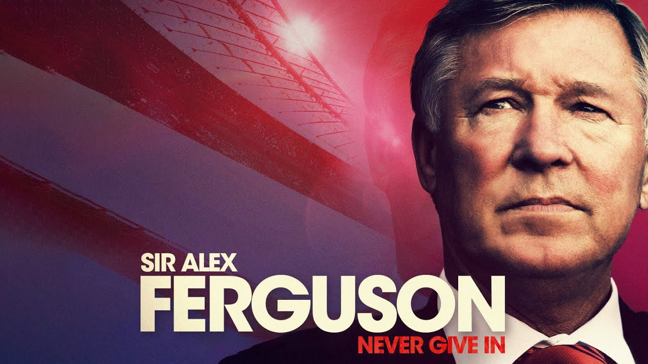 Sir Alex Ferguson: Never Give In
