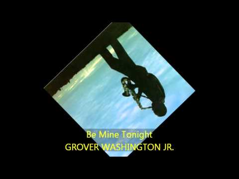Grover Washington Jr. - BE MINE TONIGHT