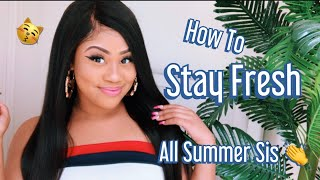 How To Stay Fresh 😽 All Summer 👏 | Best Tips Ever Sis 🔥|ft Allove hair