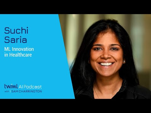 ML Innovation in Healthcare with Suchi Saria – #501