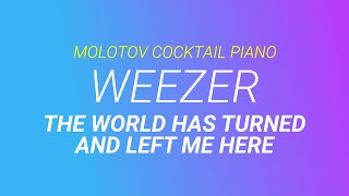 The World Has Turned and Left Me Here - Weezer (tribute cover by Molotov Cocktail Piano)