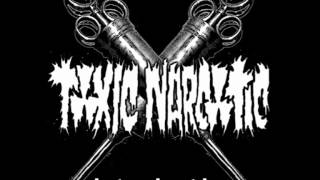 Watch Toxic Narcotic Junkie Bastard video