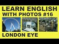 Learn English With Photos 16 - The London Eye