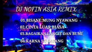4 Lagu REMIX Terbaik Dj NOFIN ASIA    BISANE MUNG NYAWANG - KARNA SU SAYANG
