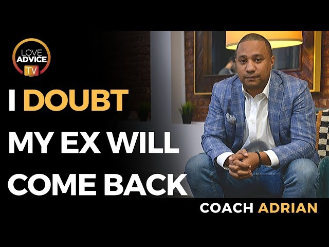 Getting Your Ex Back | I Doubt My Ex Will Come Back