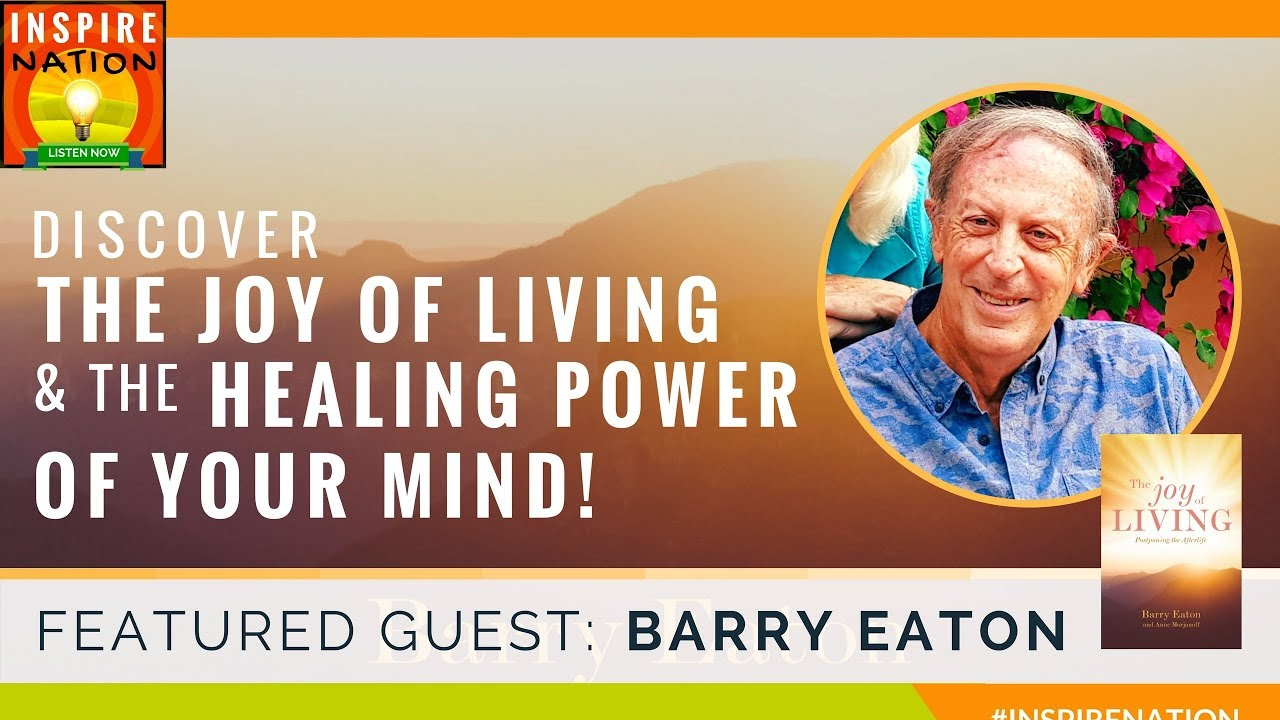 BARRY EATON: The Joy Of Living U0026 The Healing Power Of Your Mind! |  Inspirational Cancer Survivor