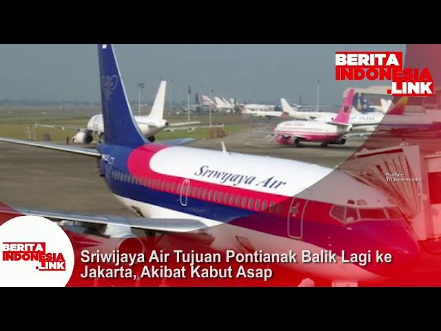Sriwijaya Air tujuan Jakarta- Pontianak, kembali ke Jakarta akibat kabut asap.
