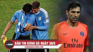 Bản tin Cảm Bóng Đá ngày 30/6   Uruguay cay đắng chia tay Copa America, Buffon muốn tái hợp Juventus