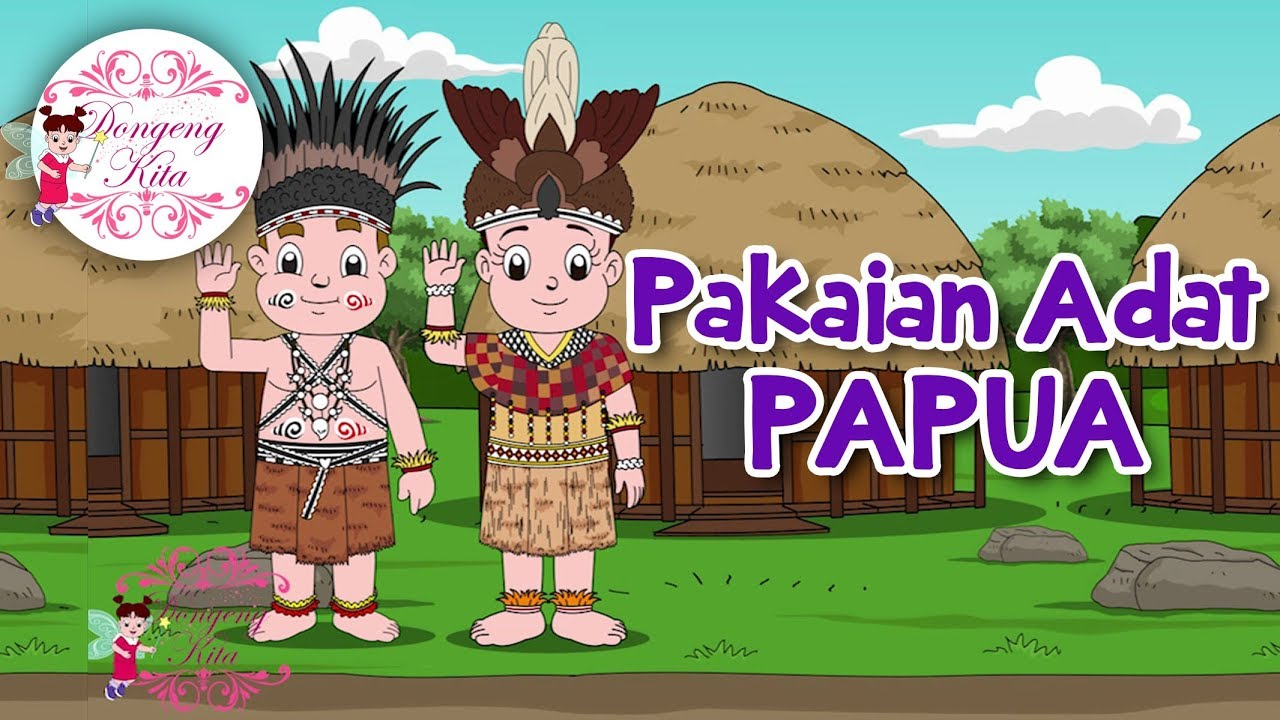 Pakaian Adat Papua Budaya Indonesia Dongeng Kita Youtube