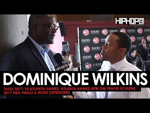 Dominique Wilkins Talks 2017-18 Atlanta Hawks, Hawks New GM Travis Schlenk, 2017 Finals & More