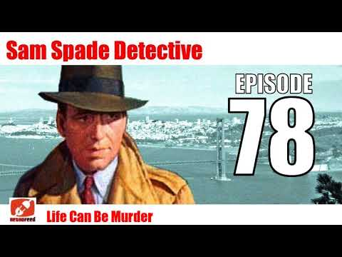 Sam Spade Detective - 78 -  Life Can Be Murder - best radio show