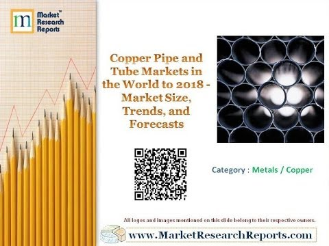Copper Pipe and Tube Markets in the World to 2018 - Market Size, Trends, and Forecasts
