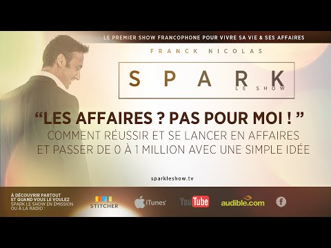 Comment réussir et se lancer en affaires - SPARK LE SHOW avec Franck Nicolas