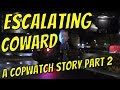 A Copwatch Story Pt 2 - A Coward's Reaction to a Journalist