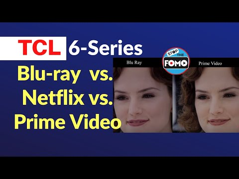 2019 TCL 6 Series TV Review: Blu-ray vs Netflix vs Amazon Prime Video
