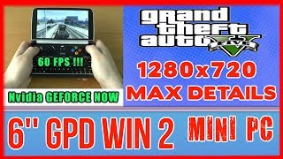 GPD WIN 2 GTA 5 (PC) 60 FPS ! MAX DETAILS 1280x720 GeForce NOW test on Handheld Mini PC