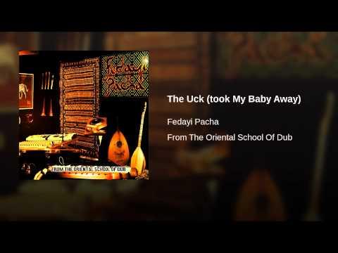 The Uck (took My Baby Away)