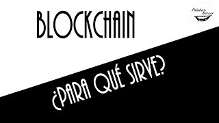 ¿Para qué sirve Blockchain?
