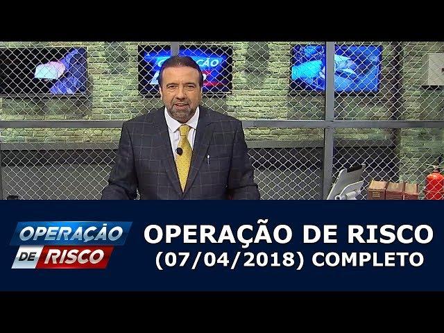 Operação de Risco  (07/04/18) | Completo