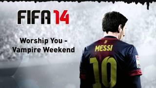 (FIFA 14) Vampire Weekend - Worship You